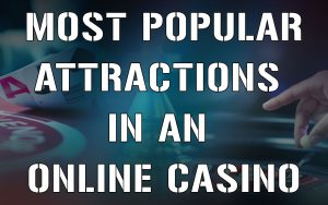 most popular attractions in an online casino